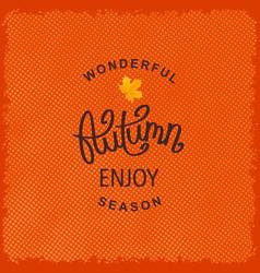 Wonderful autumn season enjoy vector