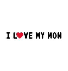 i love my mom1 vector image