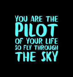 You are pilot your life so fly through vector