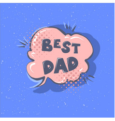 best dad phrase happy father s day vector image