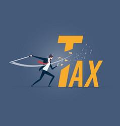 Tax cutting businessman cut tax word with sword vector