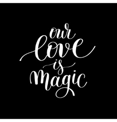 Our love is magic handwritten lettering quote vector