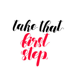 take that first step lettering vector image