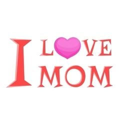 I love mom lettering icon cartoon style vector