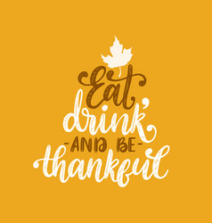 eat drink and be thankful hand lettering on vector image
