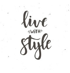 Live with style Inspirational vector