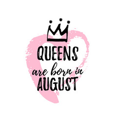 Popular phrase queens are born in august vector