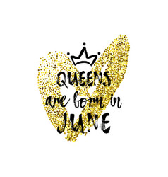 Popular phrase queens are born in june with vector