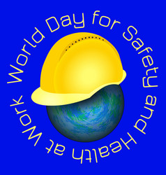 world day for safety and health at work earth and vector image