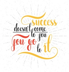Calligraphic phrase quote Success doesnt come to vector image