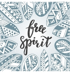 Handwritten quote free spirit with feathers and vector image