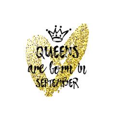 Popular phrase queens are born in september vector