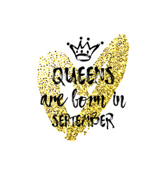 Popular phrase queens are born in september with vector