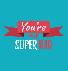 youre my super dad banner and giftcard fathers vector image