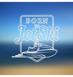 Born to Jet Ski logo badges and t-shirt emblems vector