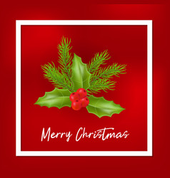 christmas and new year greeting card with holly vector image