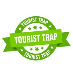 tourist trap ribbon tourist trap round green sign vector image