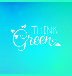 think green lettering with leaves earth day vector image