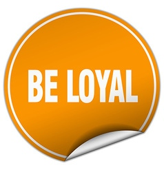 Be loyal round orange sticker isolated on white vector