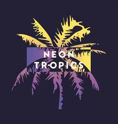 neon tropics graphic t-shirt design typography vector image