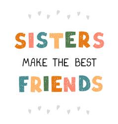 Sisters make best friends - fun hand drawn vector