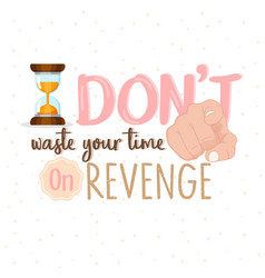 stop wasting your time on revenge or stop hate vector image