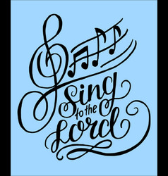 Hand lettering sing to the lord on a blue vector