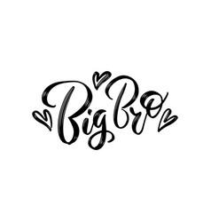 handwritten saying big bro hand drawn vector image
