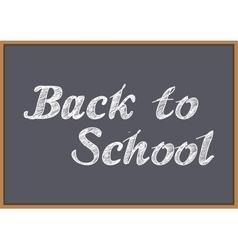 Back to school inscription in chalk on blackboard vector