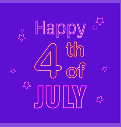 happy 4th july neon sign bright signboard light vector image