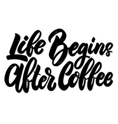 life begins after coffee lettering phrase on vector image