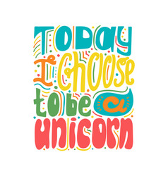 today a choose to be a unicorn vector image