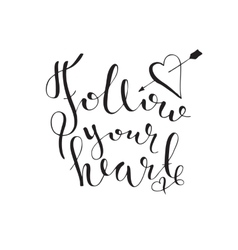Follow your heart Hand drawn lettering vector