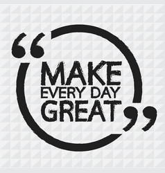 Make every day great lettering design vector