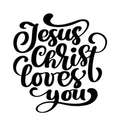 hand drawn jesus christ loves you text on white vector image