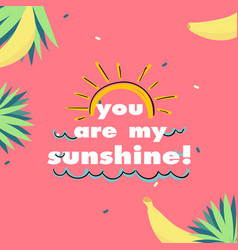 You are my sunshine sun banana pink background vec vector