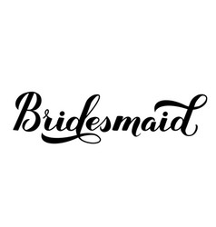Bridesmaid calligraphy hand lettering isolated on vector