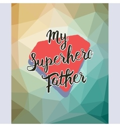 My Superhero Father Hand drawn lettering vector