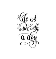 life is better with a dog - hand lettering vector image