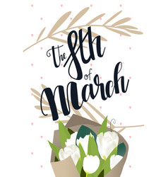 8 march hand lettering black ink flower white vector image