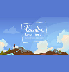 summer vacation concept man backpacker enjoy view vector image