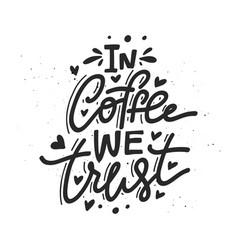 In coffee we trust vector