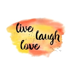 Live Laugh Love Inspirational motivational vector image vector image