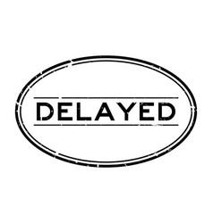 Grunge black delayed word oval rubber seal stamp vector