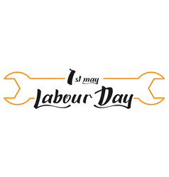 may 1 labour day wrench and lettering text for vector image