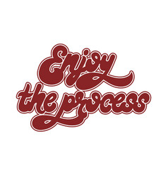 Enjoy the process handwritten lettering isolated vector