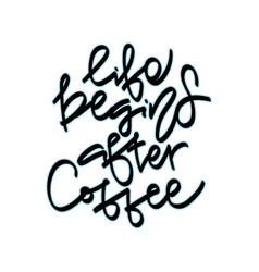 life begins after coffee hand vector image
