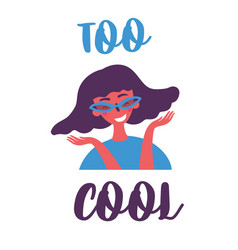 young teen girl in sunglasses too cool lettering vector image
