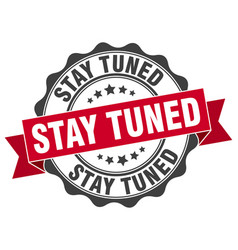 Stay tuned stamp sign seal vector