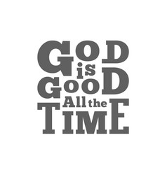 God is good all the time typography for poster vector